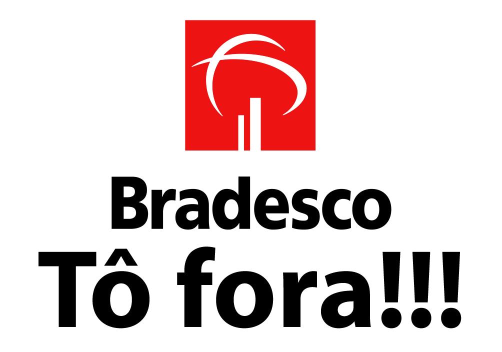 FUJAM DO BRADESCO!!   ...